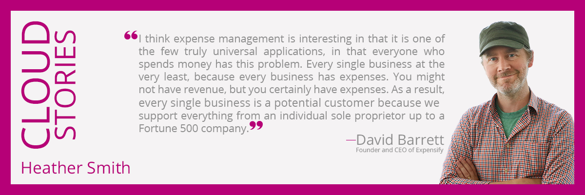 . I think expense management is interesting in that it is one of the few truly universal applications, in that everyone who spends money has this problem. Every single business at the very least, because every business has expenses. You might not have revenue, but you certainly have expenses. As a result, every single business is a potential customer because we support everything from an individual sole proprietor up to a Fortune 500 company.