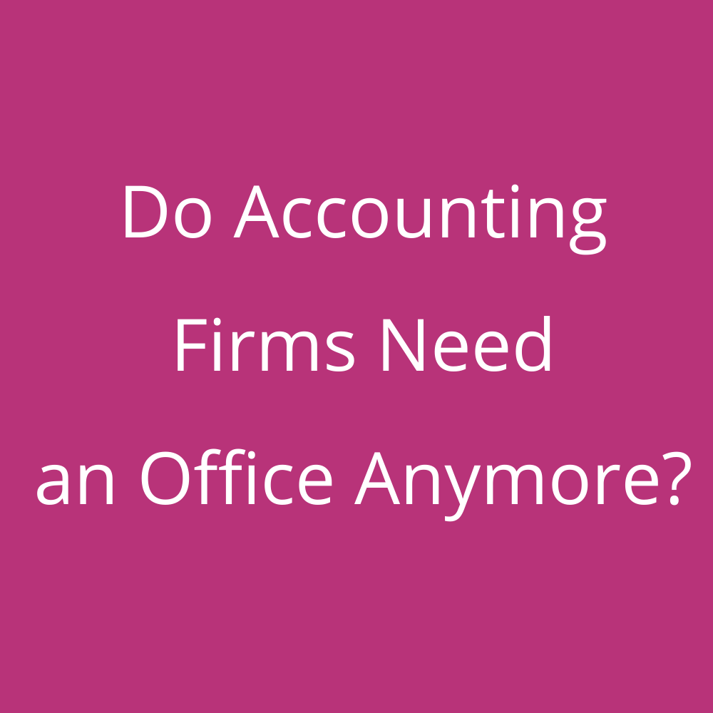 Do Accounting Firms Need an Office Anymore?