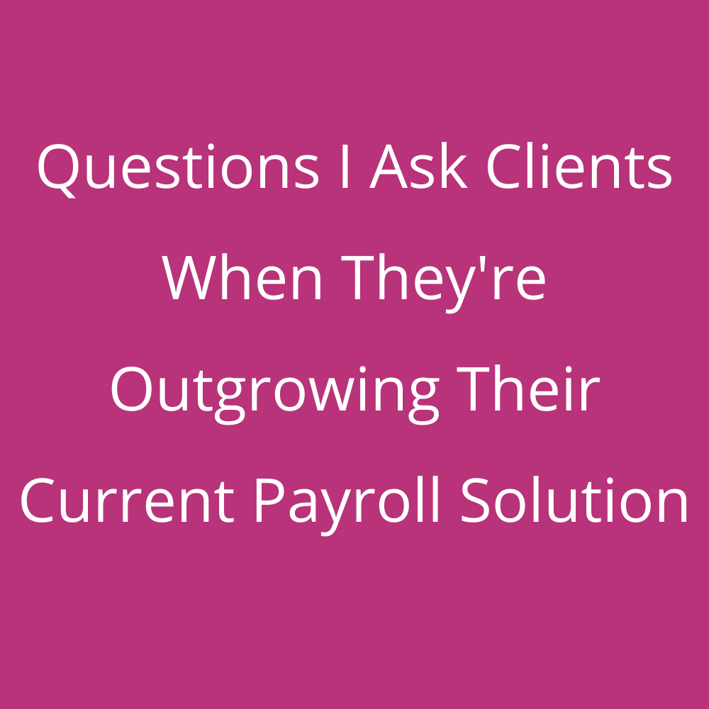 Webinar – Questions I Ask Clients When They're Outgrowing Their Current Payroll Solution