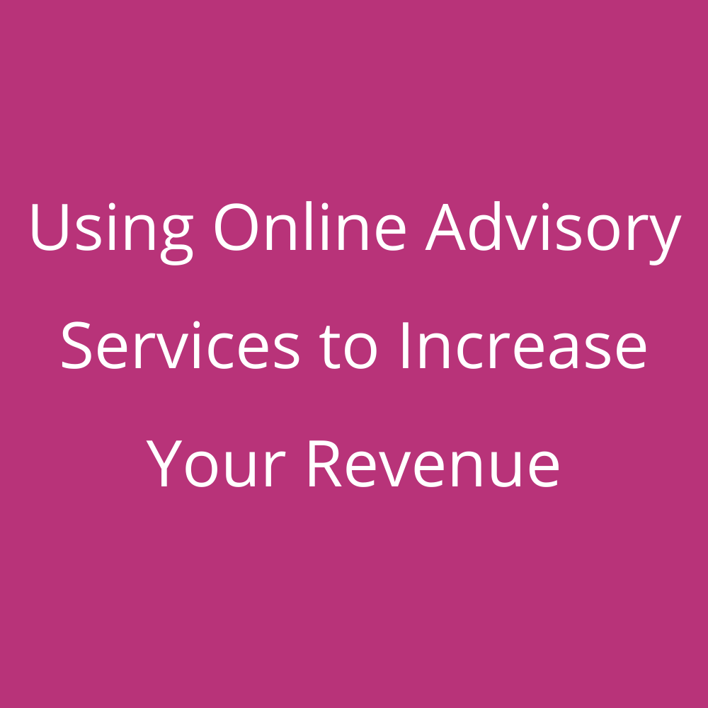 Using Online Advisory Services to Increase Your Revenue