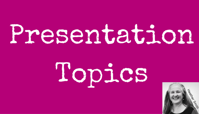 Presentation topics   Heather Smith Small Business