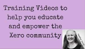 Training Videos to help you educate and empower the Xero community