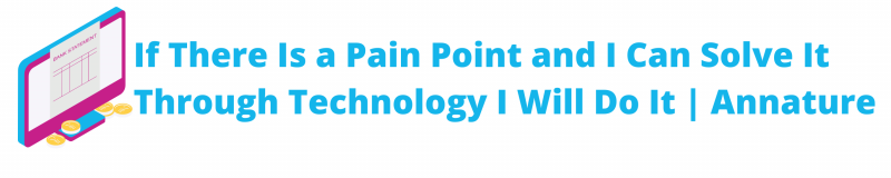If There Is a Pain Point and I Can Solve It Through Technology I Will Do It - Annature Banner